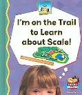 I'm on the Trail to Learn About Scale!