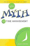 The Myth of Time Management: The Simple Formula for Finding the Time You Need to Do the Thin...