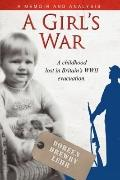 Girls War : A Childhood Lost in Britain's WWII Evacuation