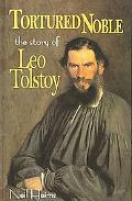 Tortured Noble The Story of Leo Tolstoy