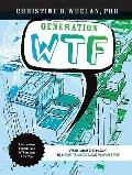 Generation WTF : What the #$%&! to a Wise, Tenancious, and Fearless You - Advice on How to G...