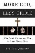 More God, Less Crime: How Religion and Faith-based Approaches Reduce Crime and Foster Hope
