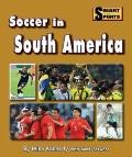 Soccer in South America (Smart About Soccer)