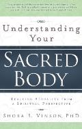 Understanding Your Sacred Body: Teaching Sexuality from a Spiritual Perspective: (for Parent...