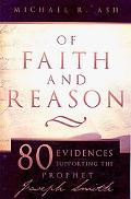 Of Faith and Reason: Scholarly Evidences Supporting Joseph Smith