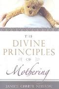The Divine Principles of Mothering