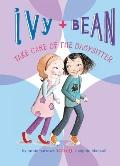 Ivy and Bean Take Care of the Babysitter : #4