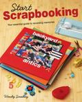 Start Scrapbooking : Your Essential Guide to Recording Memories