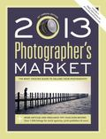 2013 Photographer's Market : The Most Trusted Guide to Selling Your Photography