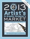 2013 Artist's and Graphic Designer's Market : The Most Trusted Guide to Selling Your Art