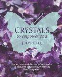 Crystals to Empower You: Use Crystals and the Law of Attraction to Manifest Abundance, Wellb...