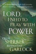 Lord, I Need to Pray With Power Communicating With God Every Day About Everything -- and Exp...