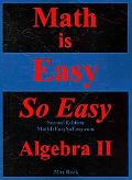Math Is Easy So Easy, Algebra II, Second Edition