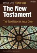 New Testament, Teacher Guide : The Good News of Jesus Christ