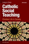 Catholic Social Teaching, student Book : Christian Life in Society