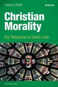 Christian Morality (student Book) : Our Response to God's Love