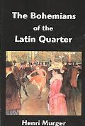 Bohemians of the Latin Quarter: Scenes de la Vie de Boheme