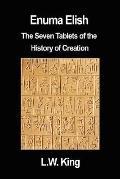 Enuma Elish: The Seven Tablets of the History of Creation