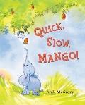 Quick, Slow, Mango!