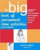 BIG BOOK OF SACRAMENT TIME ACTIVITIES SENIOR EDITION AGES 8-11