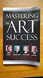 Mastering the Art of Success with Les Brown, Mark Victor Hansen, Francis Friedman, and Jack ...