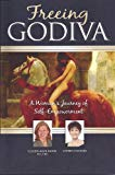 Freeing Godiva: A Woman's Journey of Self-empowerment (Freeing Godiva)