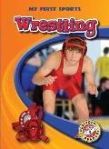 Wrestling (Blastoff! Readers: My First Sports) (Blastoff! Readers: My First Sports: Level 4)