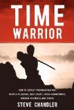 Time Warrior: How to defeat procrastination, people-pleasing, self-doubt, over-commitment, b...