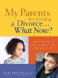 My Parents Are Getting a Divorce. . .what Now?