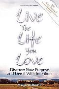 Live the Life You Love Discover Your Purpose and Live It With Intention