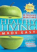 Healthy Living Made Easy The Only Things Tyou Need to Know About Diet, Exercise and Supplements