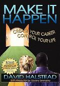 Make It Happen Create Your Career, Control Your Life
