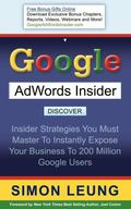 Google AdWords Insider: Insider Strategies You Must Master to Instantly Expose Your Business...