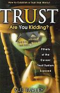 Trust Are You Kidding?: Pitfalls of the Current Trust System Exposed: How to Establish a Tru...