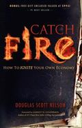 Catch Fire : How to Ignite Your Own Economy