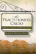 The Practitioner's Credo: 10 Keys to a Successful Professional Practice