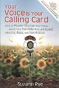Your Voice Is Your Calling Card: How to Power-Charge Your Voice, Boost Your Confidence, and ...