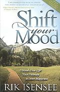 Shift Your Mood: Unleash Your Life! Your Pathway to Inner Happiness