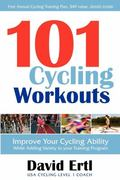 101 Cycling Workouts: Improve Your Cycling Ability While Adding Variety to Your Training Pro...