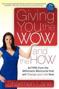 Giving You the WOW and the HOW: 44 Tips From the Millionaire Manicurist that will Change You...