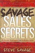 Savage Sales Secrets: 29 Proven Strategies For Profitable Sales