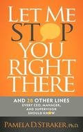 Let Me Stop You Right There : And 28 Other Lines Every CEO, Manager, and Supervisor Should Know