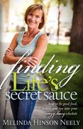 Finding Life's Secret Sauce: How to fit good food, fitness, and fun into your crazy, busy sc...
