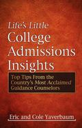 Life's Little College Admissions Insights: Top Tips From the Country's Most Acclaimed Guidan...