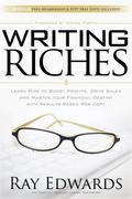 Writing Riches : Learn How to Boost Profits, Drive Sales and Master Your Financial Destiny w...