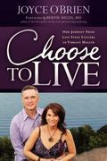 Choose to Live : Our Journey from Late Stage Cancers to Vibrant Health