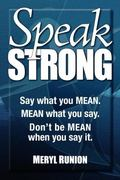 Speak Strong : Say what you MEAN. MEAN what you say. Don't be MEAN when you say It