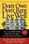 Don't Own, Don't Rent, Live Well: How to be Debt Free, Build Your Nest Egg & Live Life on Yo...