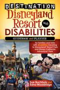Destination Disneyland Resort with Disabilities: A Guidebook and Planner for Families and Fo...