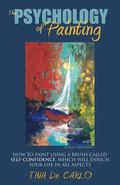 Psychology of Painting : How to Pain Using a Brush Called Self-Confidence, Which Will Enrich...